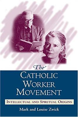The Catholic Worker Movement by Mark Zwick