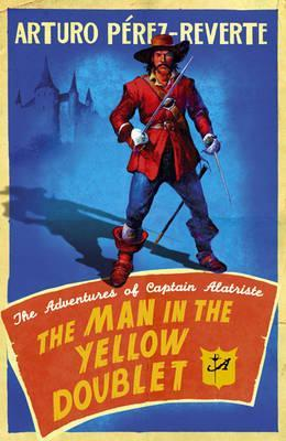 The Man In The Yellow Doublet: The Adventures of Captain Alatriste (Book 5)
