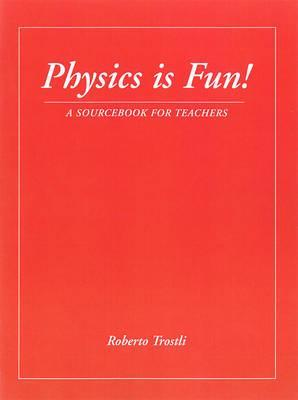 Physics is Fun! by Roberto Trostli