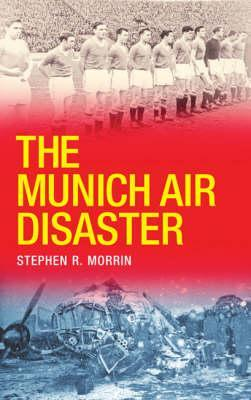 Munich Air Disaster by Stephen Morrin