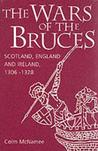 The Wars of the Bruces: Scotland, England and Ireland, 1306���1328