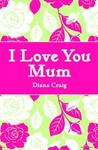 I Love You Mum (Gift Book)