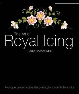 The Art Of Royal Icing: A Unique Guide To Cake Decoration By A World Class Tutor