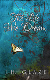 The Life We Dream by J.H. Glaze