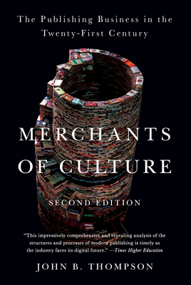Merchants of Culture by John B. Thompson