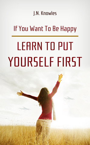 if you want to be happy learn to put yourself by j n