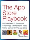 The App Store Playbook: Discover How 10 Successful iPhone App Developers Hit It Big Selling Games On The App Store