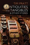 Antiquities and Tangibles: A Short Fiction Collection