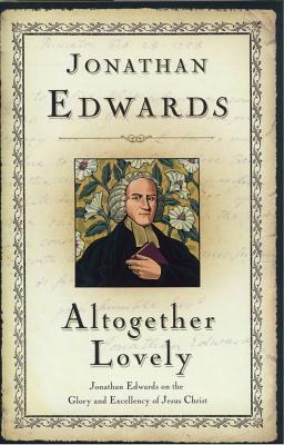 Altogether Lovely (Great Awakening Writings (1725-1760))