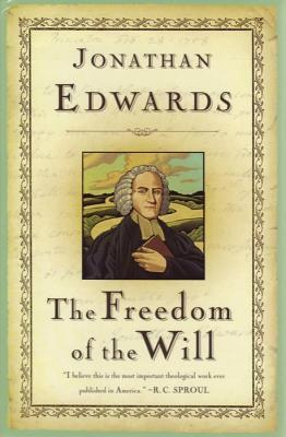 Freedom of the Will (Great Awakening Writings by Jonathan Edwards