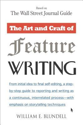 The Art and Craft of Feature Writing by William E. Blundell