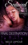 Final Destination (Seduced by the Park Avenue Billionaire: Part 3)