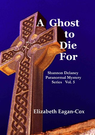 A Ghost To Die For (Shannon Delaney #5)