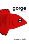gorge:  Pure Slush Vol. 4, A Novel in Stories