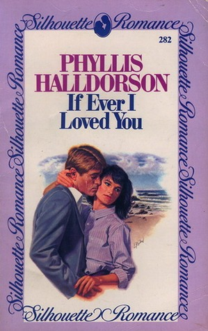 If Ever I Loved You by Phyllis Halldorson