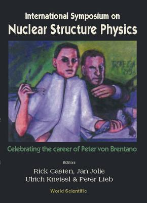 International Symposium on Nuclear Structure Physics: Celebrating the Career of Peter Von Brentano : University of Gottingen, Germany 5-8 March 2001