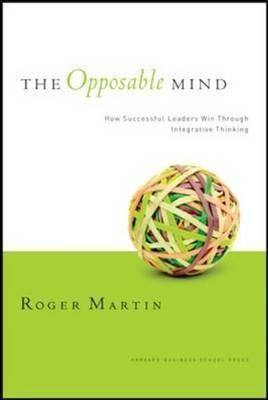 The Opposable Mind: How Successful Leaders Win Through Integrative Thinking