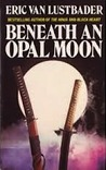 Beneath an Opal Moon (The Sunset Warrior Cycle, #4)
