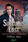 Succubus Lost (From the Files of the Otherworlder Enforcement Agency, #2)