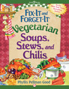 Fix-It and Forget-It Vegetarian Soups, Stews, and Chilis