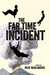The Far Time Incident (The Incident Series, #1)