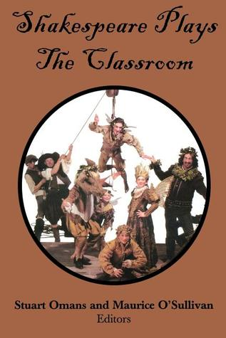Shakespeare Plays the Classroom by Stuart E Omans