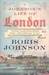 Johnson's Life of London: The People Who Made the City That Made the World