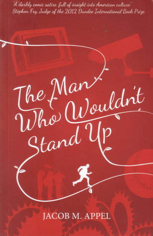 The Man Who Wouldn't Stand Up by Jacob M. Appel