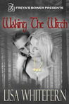 Waking the Witch by Lisa Whitefern