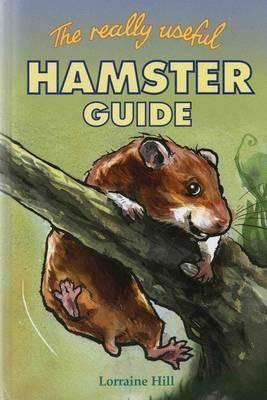 The Really Useful Hamster Guide by Lorraine Hill