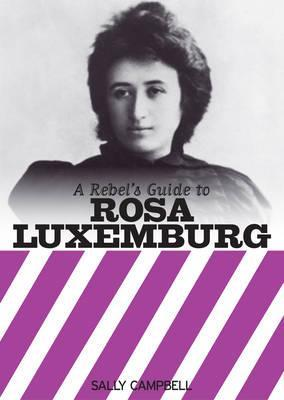 Rebel's Guide to Rosa Luxemburg by Sally Campbell