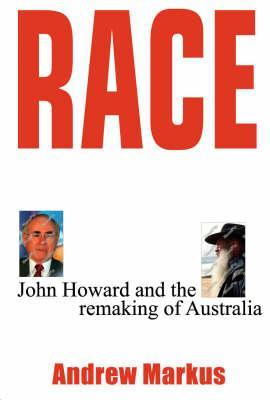 Race: John Howard and the Remaking of Australia