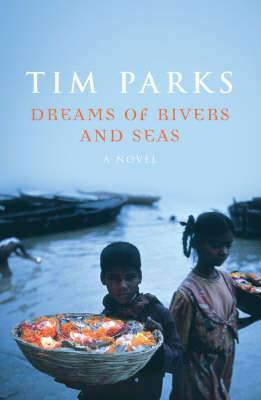Dreams Of Rivers And Seas. By Tim Parks by Tim Parks