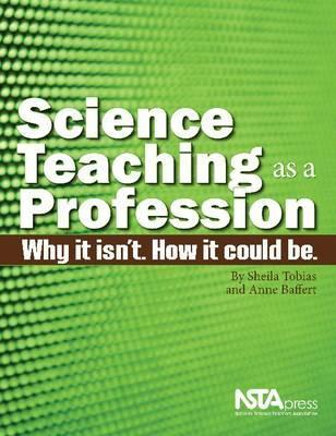 Science Teaching As A Profession. Why It Isn't. How It Could ... by Sheila Tobias