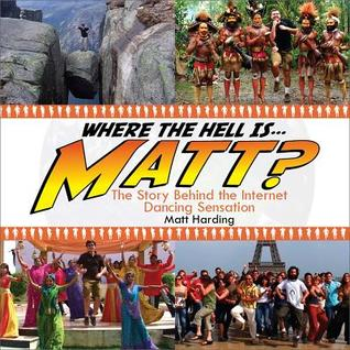 Where the Hell is Matt? The Story Behind the Internet Dancing... by Matt Harding