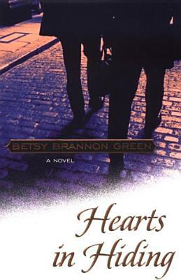 Hearts in Hiding by Betsy Brannon Green