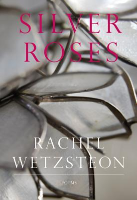 Silver Roses by Rachel Wetzsteon