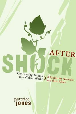 Aftershock: Confronting Trauma in a Violent World: A Guide for Activists and Their Allies