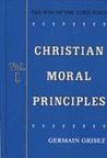 Christian Moral Principles, Volume 1: The Way Of The Lord Jesus