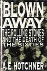 Blown Away: The Rolling Stones And The Death Of The Sixties