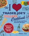 College Cooking at Trader Joe's: 150 Quick and Easy Recipes for Gourmet Dining on the Cheap