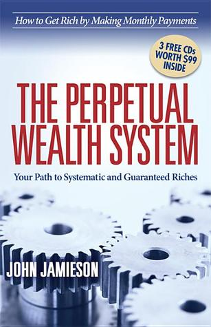 The Perpetual Wealth System by John Jamieson