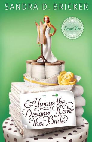 Always the Designer, Never the Bride by Sandra D. Bricker