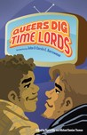 Queers Dig Time Lords by Sigrid Ellis