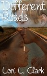 Different Roads by Lori L. Clark