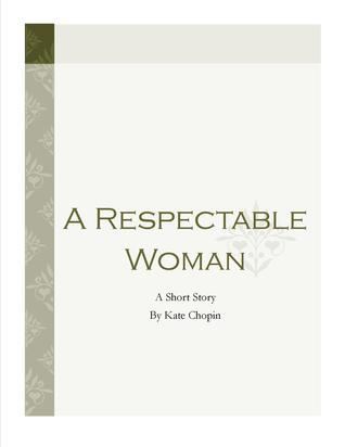 a respectable woman by kate chopin A respectable woman by kate chopin (grades 9 - 12) short story literature unit mixed review literature unit a respectable woman mixed review (print entire literature unit at once includes options for multiple keys) a.
