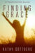 Finding Grace-A Transformational Journey by Kathy Gottberg
