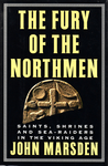 The Fury of the Northmen: Saints, Shrines, and Sea-Raiders in the Viking Age, Ad 793-878