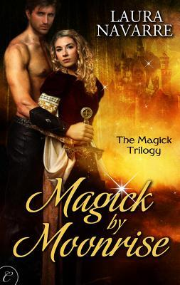 Magick by Moonrise (The Magick Trilogy, #1)  - Laura Navarre