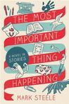 The Most Important Thing Happening by Mark Steele
